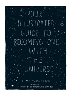 YOUR ILLUSTRATED GUIDE TO BECOMING ONE WITH THE UNIVERSE HB