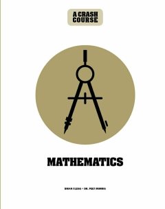 MATHEMATICS: A CRASH COURSE