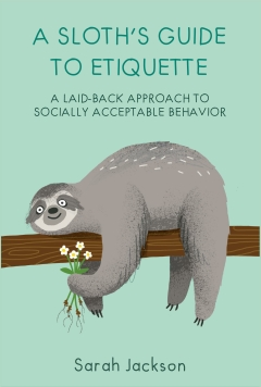 SLOTH'S GUIDE TO ETIQUETTE HB