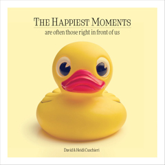 HAPPIEST MOMENTS ARE OFTEN THOSE RIGHT IN FRONT OF US